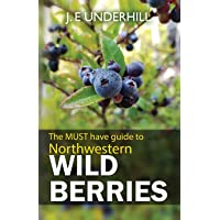 Northwestern Wild Berries: The Must Have Guide To