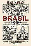 A Conquista do Brasil. 1500-1600