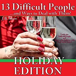 13 Difficult People and Ways to Deal with Them, Holiday Edition