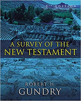 A Survey of the New Testament: 5th Edition: Robert H  Gundry