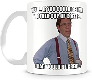 Yeah... If You Could Get Me Another Cup of Coffee... That Would Be Great... 11oz Ceramic Coffee Mug by Cotton Cult