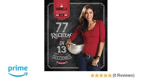 77 Recetas En 13 Secciones (Spanish): Gabriella Reginato ...