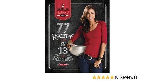 77 Recetas En 13 Secciones (Spanish): Gabriella Reginato: 9789945891812: Amazon.com: Books