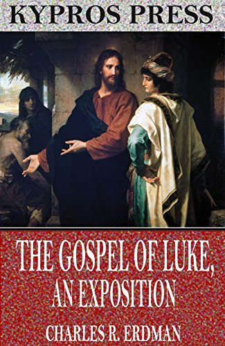 The gospel of luke an exposition kindle edition by charles r the gospel of luke an exposition by charles r erdman fandeluxe Gallery