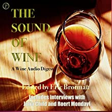 The Sound of Wine: A Wine Audio Digest Radio/TV Program by Eric Brotman Narrated by Julia Child, Robert Mondavi