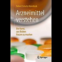 Arzneimittel verstehen: Die Kunst, aus Risiken Nutzen zu machen (German Edition)