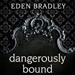 Dangerously Bound: Dangerous, Book 1 | Eden Bradley