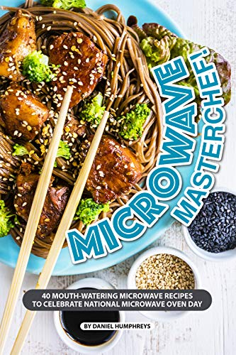 Microwave Masterchef!: 40 Mouth-Watering Microwave Recipes to Celebrate National Microwave Oven Day by Daniel Humphreys