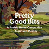 Pretty Good Bits from A Prairie Home Companion and Garrison Keillor: A Specially Priced Introduction to the World of Lake Wobegon