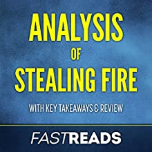 Analysis of Stealing Fire: with Key Takeaways & Review Audiobook by FastReads Narrated by Lisa Negron