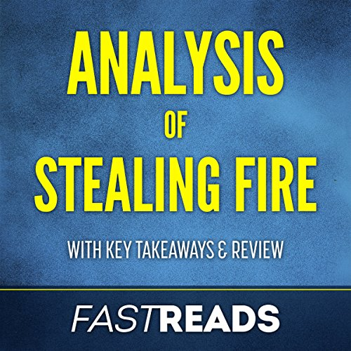 Analysis of Stealing Fire: with Key Takeaways & Review