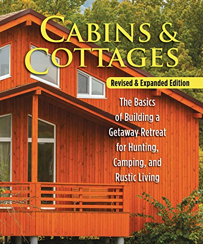 - Cabins & Cottages, Revised & Expanded Edition: The Basics of Building a Getaway Retreat for Hunting, Camping, and Rustic Living (Fox Chapel Publishing) Complete Instructions for A-Frame & Log Cabins