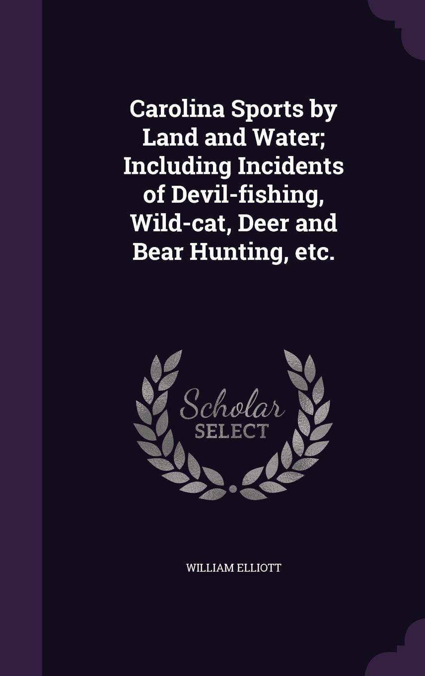 Read Online Carolina Sports by Land and Water; Including Incidents of Devil-fishing, Wild-cat, Deer and Bear Hunting, etc. PDF