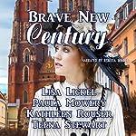 Brave New Century | Lisa J Lickel,Paula Mowery,Kathleen Rouser,Teena Stewart