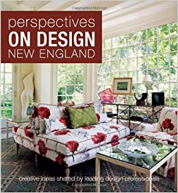 Perspectives on Design New England: Creative Ideas Shared by Leading ...