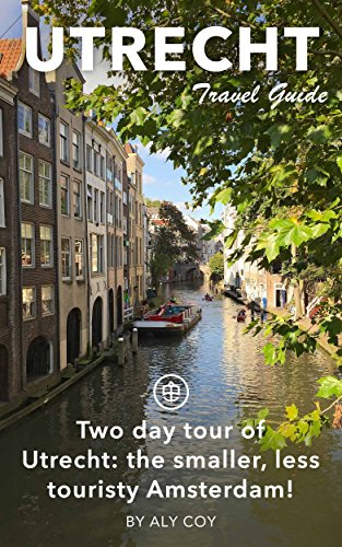 Utrecht Travel Guide (Unanchor) - Two day tour of Utrecht: the smaller, less touristy Amsterdam!