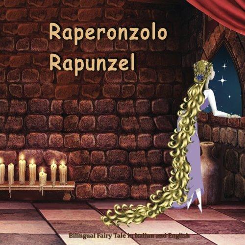 Raperonzolo. Rapunzel. Bilingual Fairy Tale in Italian and English: Dual Language Picture Book for Kids (Italian - English Edition) (Italian Edition)