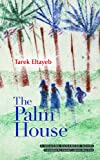 Front cover for the book The Palm House (Modern Arabic Literature) by Tarek Eltayeb