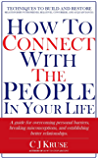 How To Connect With The People In Your Life: A guide for overcoming personal barriers, breaking misconceptions, and…