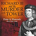 Richard III and the Murder in the Tower Audiobook by Peter A. Hancock Narrated by Anne Flosnik
