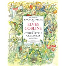 The Complete Encyclopedia Of Elves, Goblins, and Other Little Creatures
