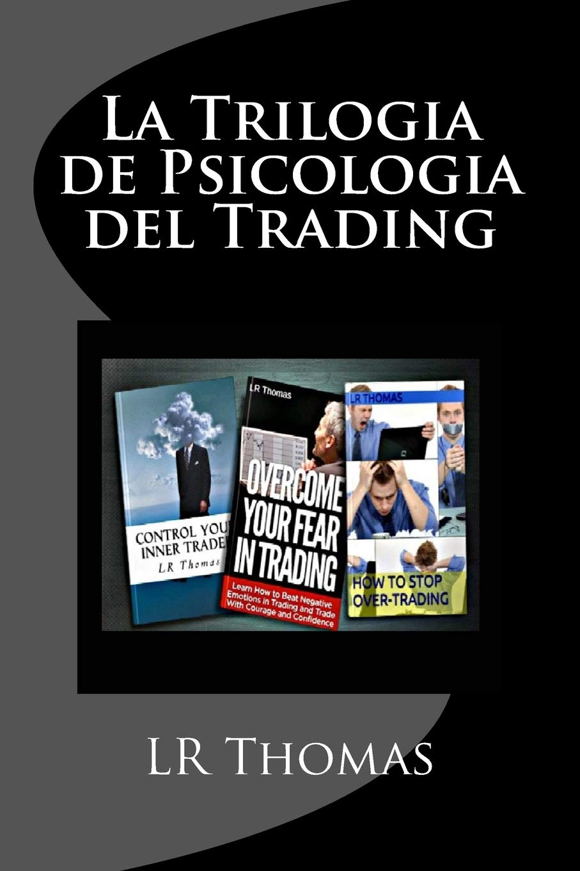 La Trilogia de Psicologia del Trading: Toma el Control del Rendimiento de  tu Trading: Amazon.es: LR Thomas: Libros
