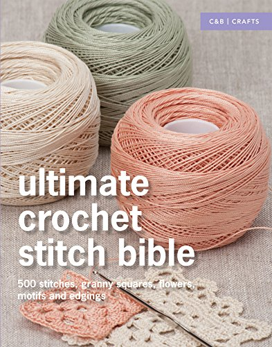 Ultimate Crochet Stitch Bible: 500 stitches, granny squares, flowers, motifs and edgings (Ultimate Guides)