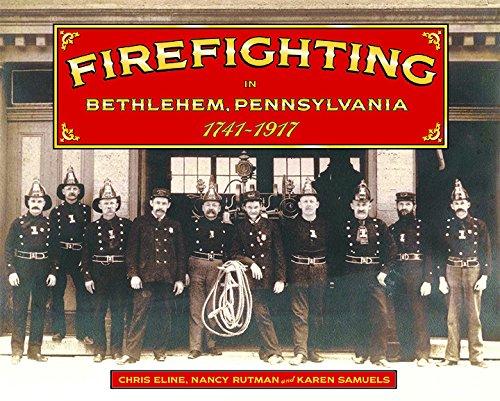 Firefighting in Bethlehem, Pennsylvania, 1742-1917 (Bethlehem City Pennsylvania)
