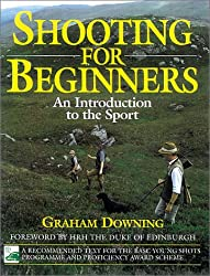 Shooting for Beginners: An Introduction to the Sport, Safety and Good Practice