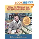How to Become An Entrepreneurial Kid: Three Inspiring Stories and a Simple Business Plan Workbook