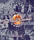 The Fall Classic: The Definitive History of the World Series