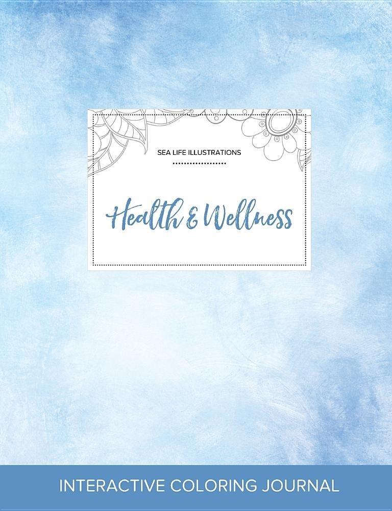 Read Online Adult Coloring Journal: Health & Wellness (Sea Life Illustrations, Clear Skies) ebook