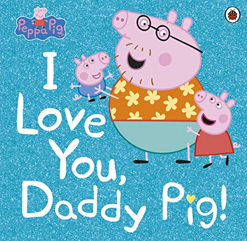 Peppa Pig: I Love You, Daddy Pig (There Are Cats In This Book)