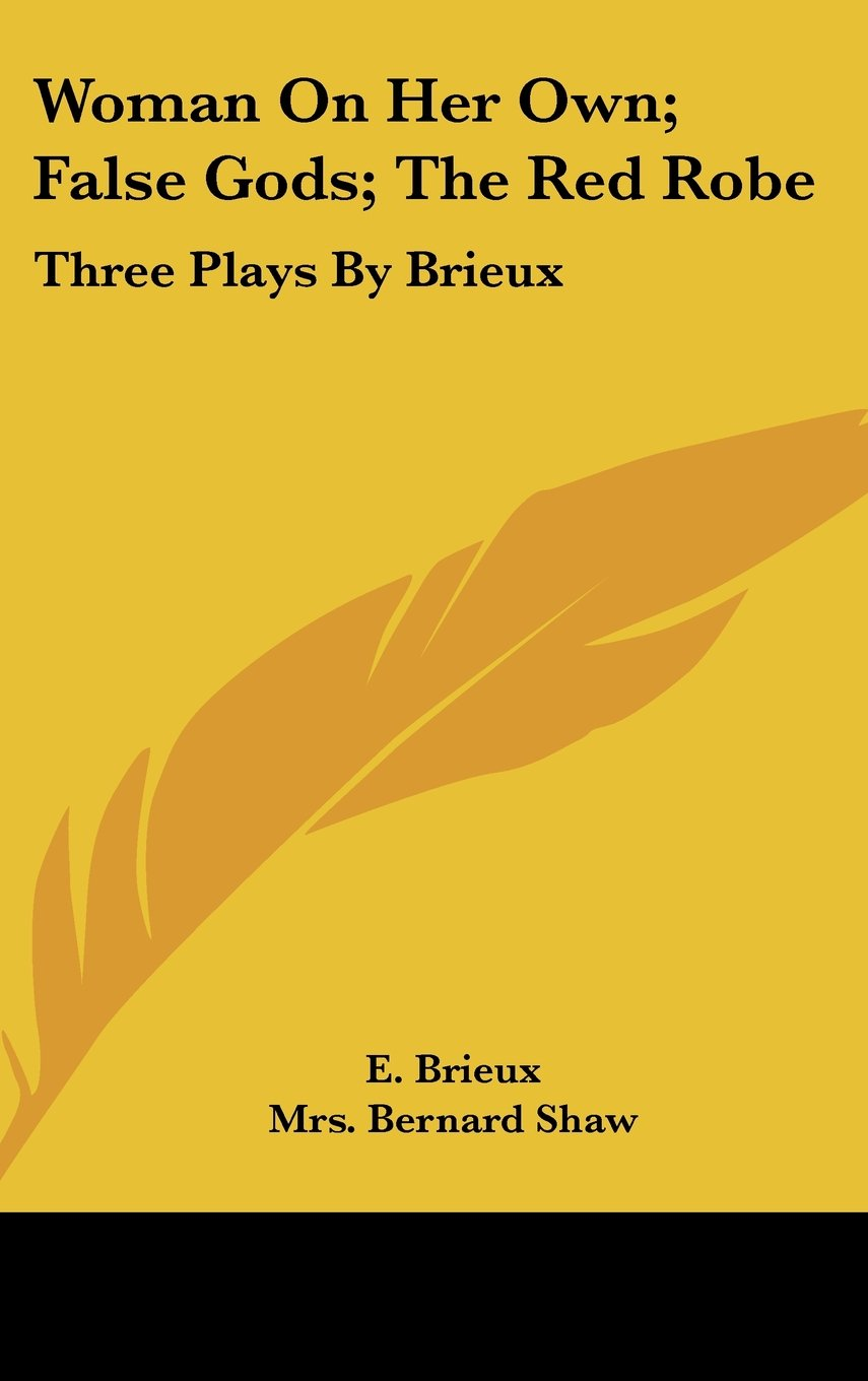 Read Online Woman On Her Own; False Gods; The Red Robe: Three Plays By Brieux PDF