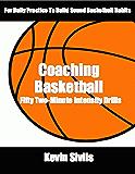 Coaching Basketball: 50 Two Minute Intensity Drills (Coaching Basketball: Drills for Building Winning Basketball Programs Book 1) (English Edition)
