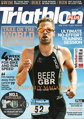 Triathlon Plus Magazine UK April 2011 FIND OUT HOW FIT YOU REALLY ARE Ultimate No-Effort Training - Fox Hours Run