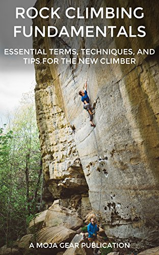 - Rock Climbing Fundamentals: Essential Terms, Techniques, and Tips for the New Climber