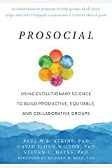 Prosocial: Using Evolutionary Science to Build Productive, Equitable, and Collaborative Groups Paperback