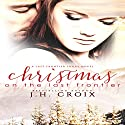 Christmas on the Last Frontier: Last Frontier Lodge Novels, Book 1 Audiobook by  J.H. Croix Narrated by  Hollis McCarthy