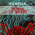 The Valley of the Spiders | H. G. Wells