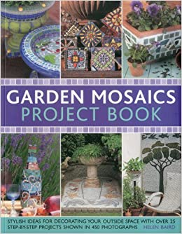 Garden Mosaics Project Book: Stylish Ideas for Decorating Your ...