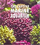 The Captive Marine Aquarium Special Edition : The Book and DVD, Shang, Wayne, 193058069X