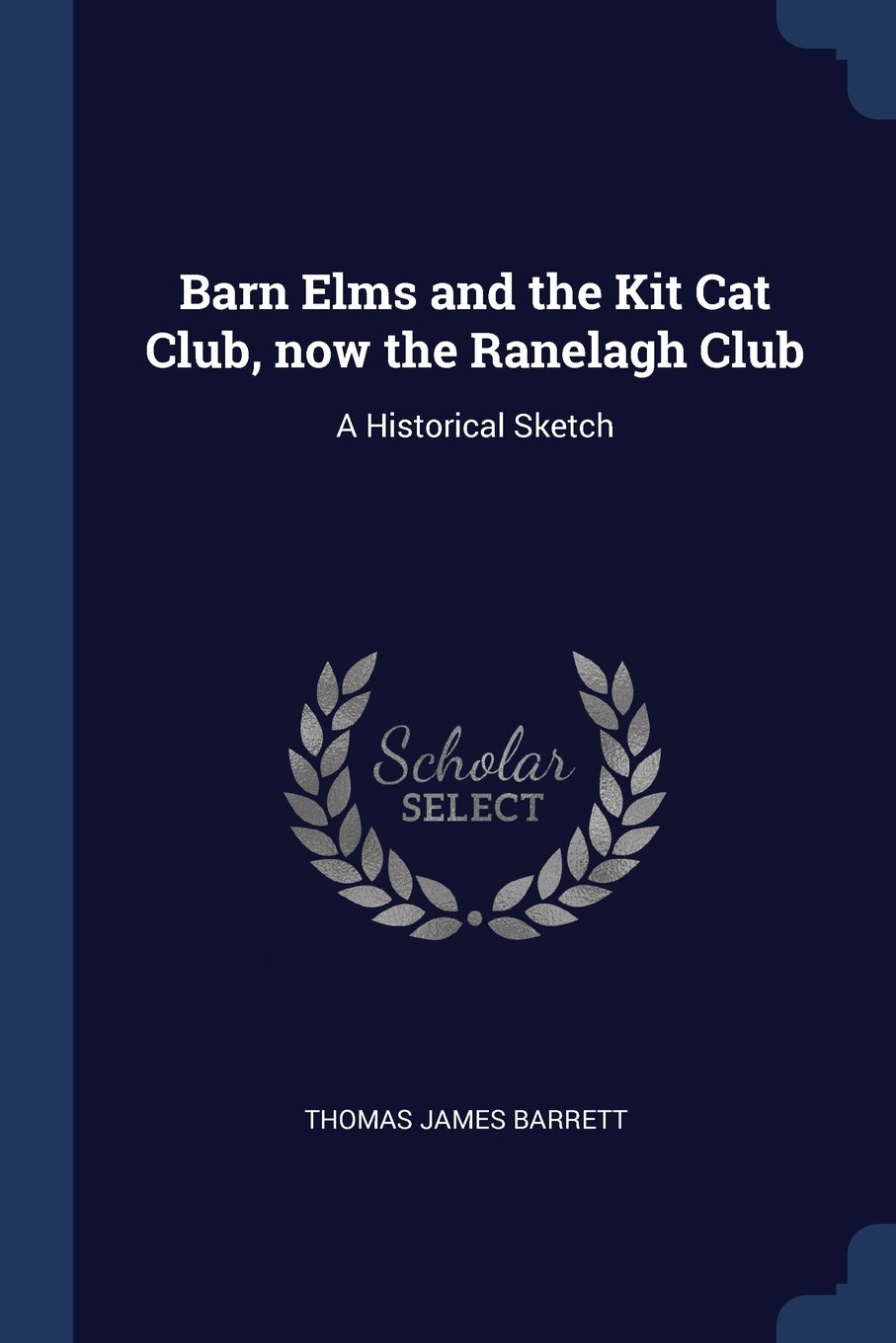 Read Online Barn Elms and the Kit Cat Club, now the Ranelagh Club: A Historical Sketch ebook