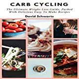 Carb Cycling: The Ultimate Weight Loss Guide, Packed with Delicious Easy to Make Recipes