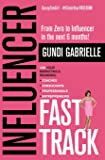 Influencer Fast Track: From Zero to Influencer in the next 6 Months!: 10X Your Marketing & Branding for Coaches…