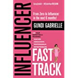 Influencer Fast Track: From Zero to Influencer in the next 6 Months!: 10X Your Marketing & Branding for Coaches, Consultants,