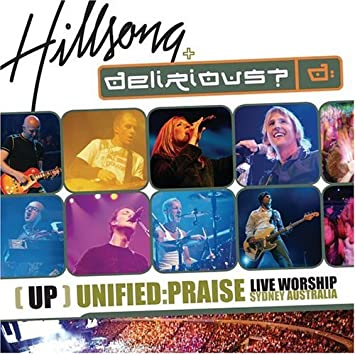 delirious & hillsong up unified praise