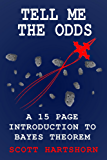 Tell Me The Odds: A 15 Page Introduction To Bayes Theorem (English Edition)
