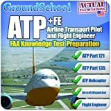 GroundSchool Airline Transport Pilot (ATP) and Flight Engineer (FE) Knowledge (Written) Test Preparation 2012