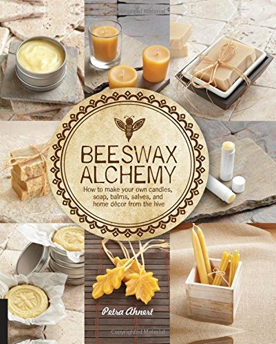Beeswax Alchemy: How to Make Your Own Soap, Candles, Balms, Creams, and Salves from the Hive - a gift for the beekeeper